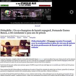 Pédophilie : Un ex-champion de karaté espagnol, Fernando Torres Banea, a été condamné à 302 ans de prison