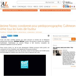 Jérôme Noirez condamné pour pédopornographie, Gulfstream retire tous les livres de l'auteur