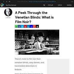 A Peek Through the Venetian Blinds: What is Film Noir?