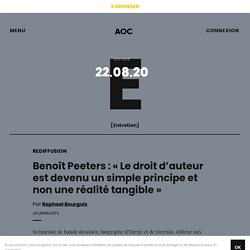 Benoît Peeters : « Le droit d'auteur est devenu un simple principe et non une réalité tangible »