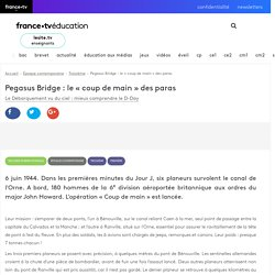 Pegasus Bridge : le « coup de main » des paras