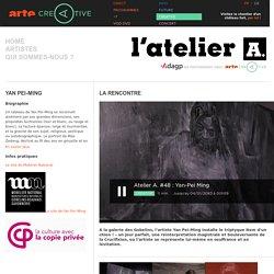Pei-Ming Yan « L'Atelier A - Arte
