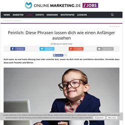 Peinlich: Diese Phrasen lassen dich wie einen Anfänger aussehen - OnlineMarketing.de