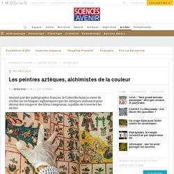 Les peintres aztèques, alchimistes de la couleur