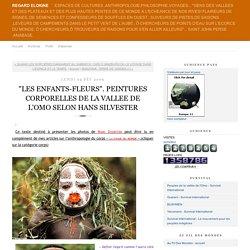 """""""LES ENFANTS-FLEURS"""". PEINTURES CORPORELLES DE LA VALLEE DE L'OMO SELON HANS SILVESTER"""