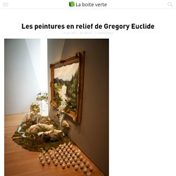 Les peintures en relief de Gregory Euclide