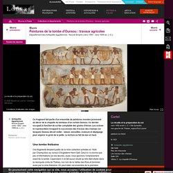 Vers 1550 - vers 1069 av. J.-C.). Peintures de la tombe d'Ounsou : travaux agricoles.