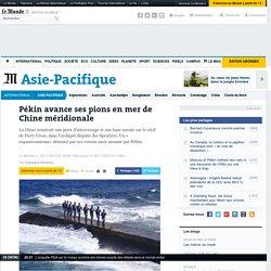 Pékin avance ses pions en mer de Chine méridionale