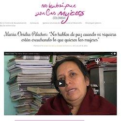 """María Ovidia Pelechor: """"No hablen de paz cuando ni siquiera están escuchando lo que quieren las mujeres"""""""