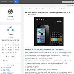 Pelicula Protetora de vidro para tela Iphone 5 / 5s e 5c e 6 Premium - 22 July 2015 - Blog - Personal site