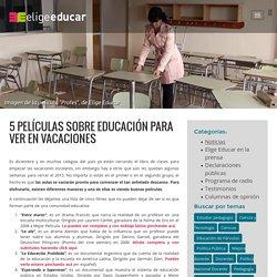 Elige Educar5 películas sobre educación para ver en vacaciones - Elige Educar