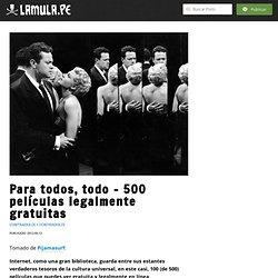 Columna: Para todos, todo - 500 películas legalmente gratuitas