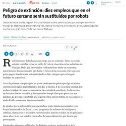 Peligro de extinción: diez empleos que en el futuro cercano serán sustituidos por robots - 01.03.2017 - LA NACION