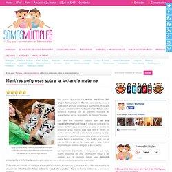 Mentiras peligrosas sobre la lactancia materna - Somos Múltiples