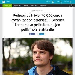 """Perheenisä hävisi 70000 euroa """"hyvän tahdon peleissä"""" – Suomen kannustava pelikulttuuri ajaa pelihimoisia ahtaalle"""