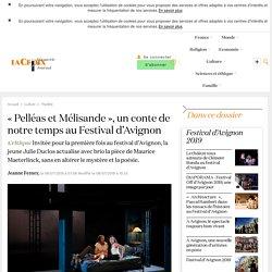 LA CROIX - «Pelléas et Mélisande», un conte de notre temps au Festival d'Avignon