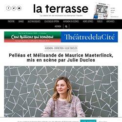 LA TERRASSE - Pelléas et Mélisande de Maurice Maeterlinck, mis en scène par Julie Duclos