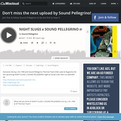 Sound Pellegrino - NIGHT SLUGS x SOUND PELLEGRINO mix