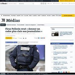 Fleur Pellerin veut «donner un cadre plus clair aux journalistes»
