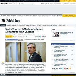 Radio France : Pellerin missionne Dominique-Jean Chertier