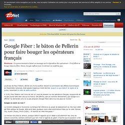 Google Fiber : le bâton de Pellerin pour faire bouger les opérateurs français