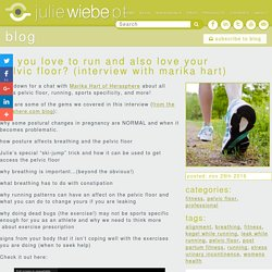 Do you love to run and also love your pelvic floor? (interview with Marika Hart) - Julie Wiebe PT