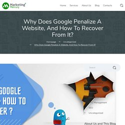 Why Does Google Penalize A Website, And How To Recover From It? - Marketing Mercury
