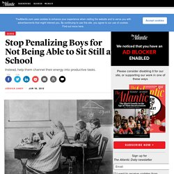 Stop Penalizing Boys for Not Being Able to Sit Still at School