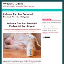 Susu Penambah Produksi ASI Ibu Menyusui, Juga Jenis Buah & Sayuran