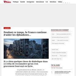Pendant ce temps, la France continue d'aider les djihadistes...