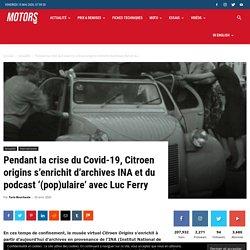 Pendant la crise du Covid-19, Citroen origins s'enrichit d'archives INA et du podcast '(pop)ulaire' avec Luc Ferry - MOTORS ACTU