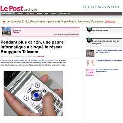 Pendant plus de 12h, une panne informatique a bloqué le réseau Bouygues Telecom - News sur LePost.fr (19:31)