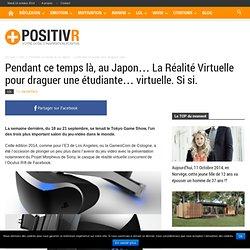 Pendant ce temps là, au Japon… La Réalité Virtuelle pour draguer une étudiante... virtuelle. Si si.