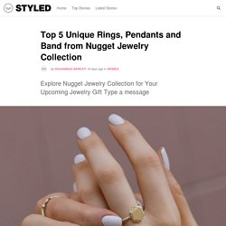 Top 5 Unique Rings, Pendants and Band from Nugget Jewelry Collection