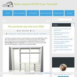 Nos penderies pas cher avec IKEA - Notre maison RT2012 par Trecobat