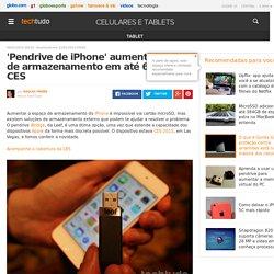 'Pendrive de iPhone' aumenta espaço de armazenamento em até 64 GB na CES