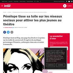 Pénélope tisse sa toile sur les réseaux sociaux pour attirer les plus jeunes au théâtre