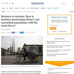 Business as mission: How is business penetrating China's vast unreached populations with the Good News?