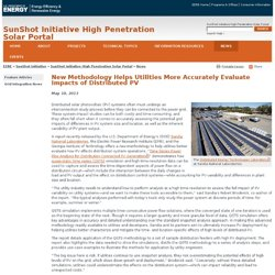 SunShot Initiative High Penetration Solar Portal: New Methodology Helps Utilities More Accurately Evaluate Impacts of Distributed PV