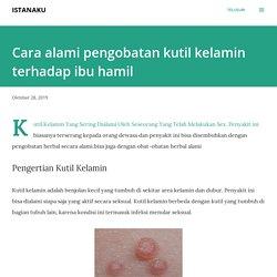 Cara alami pengobatan kutil kelamin terhadap ibu hamil