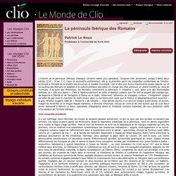 Patrick Le Roux, La péninsule Ibérique des Romains - Clio - Voyage Culturel