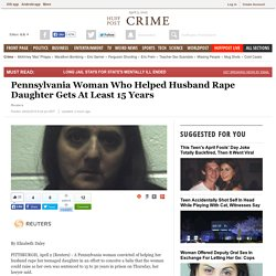 Pennsylvania Woman Who Helped Husband Rape Daughter Gets At Least 15 Years
