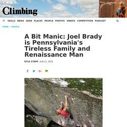 A Bit Manic: Climber Joel Brady is Pennsylvania's Tireless Family and Renaissance Man - Climbing Magazine