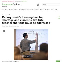 Pennsylvania's looming teacher shortage and current substitute teacher shortage must be addressed