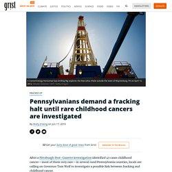 Pennsylvanians demand a fracking halt until rare childhood cancers are investigated