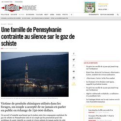 Aux États-Unis, une famille contrainte au silence sur le gaz de schiste