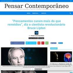 """""""Pensamentos curam mais do que remédios"""", diz o cientista revolucionário Bruce Lipton"""