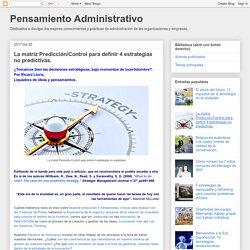 Pensamiento Administrativo: La matriz Predicción/Control para definir 4 estrategias no predictivas.