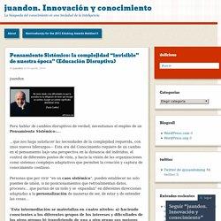 """Pensamiento Sistémico: la complejidad """"invisible"""" de nuestra época"""" (Educación Disruptiva)"""