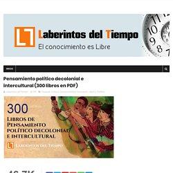 Pensamiento político decolonial e intercultural (300 libros en PDF) - Laberintos del Tiempo
